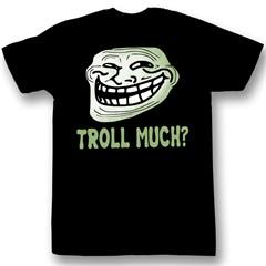 troll much